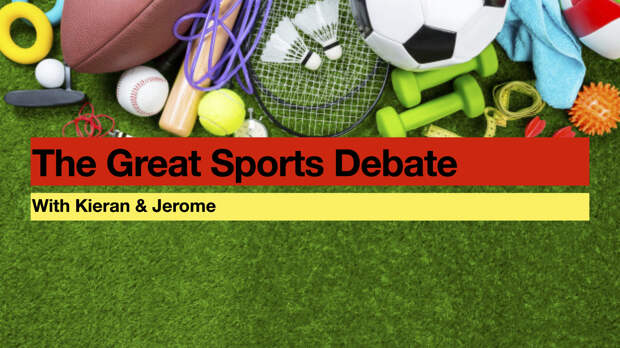 The Great Sports Debate with Kieran and Jerome
