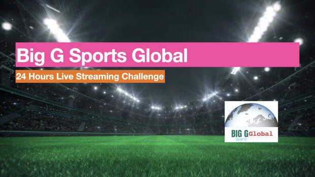 Big G Sports Global: 1st Birthday 24 Hour Live Streaming Challenge Episode 1