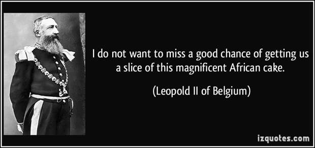 quote-i-do-not-want-to-miss-a-good-chance-of-getting-us-a-slice-of-this-magnificent-african-cake-leopold-ii-of-belgium-246842.jpg