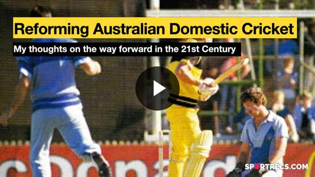 Reforming Australian Domestic Cricket